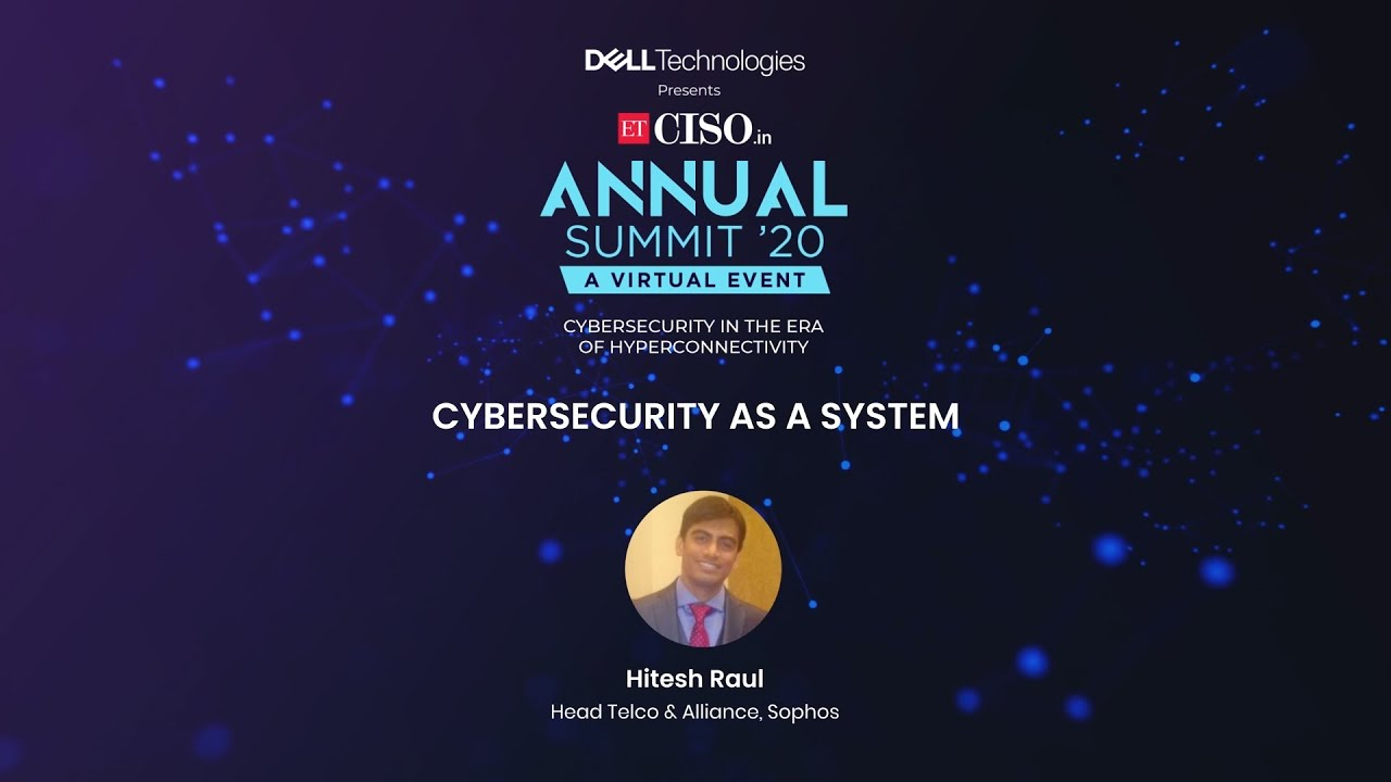 Cybersecurity as a System by Hitesh Raul, Head Telco & Alliance, Sophos